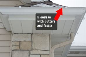 Blends in with gutters and fascia